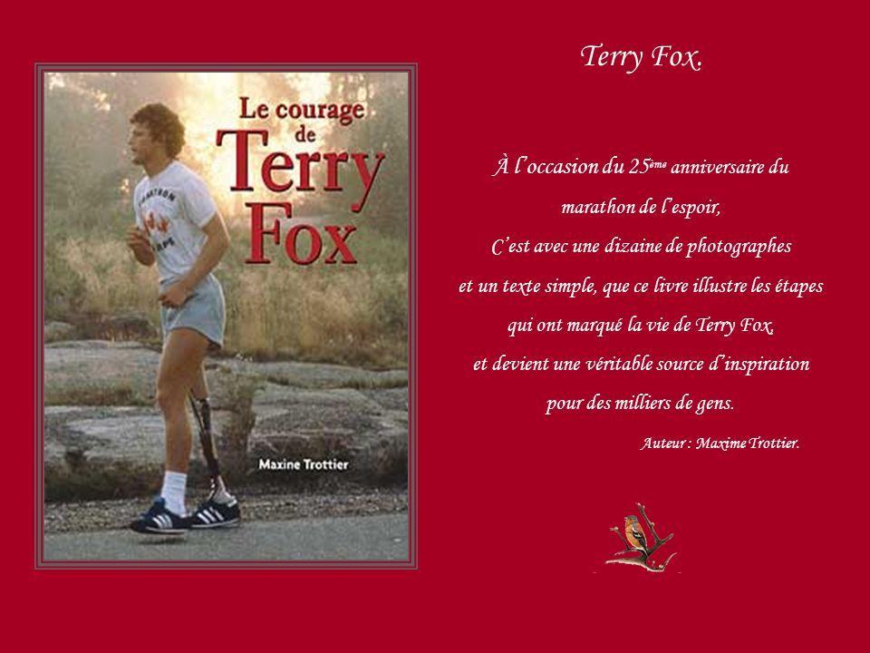 Terry Fox. À l'occasion du 25ème anniversaire du marathon de l'espoir,