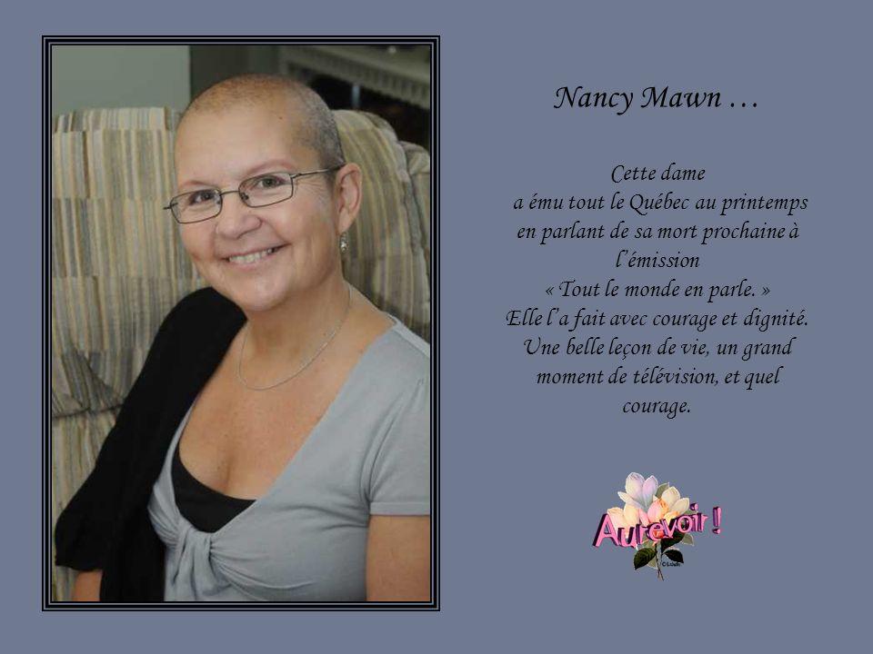 Nancy Mawn … Cette dame. a ému tout le Québec au printemps en parlant de sa mort prochaine à l'émission.