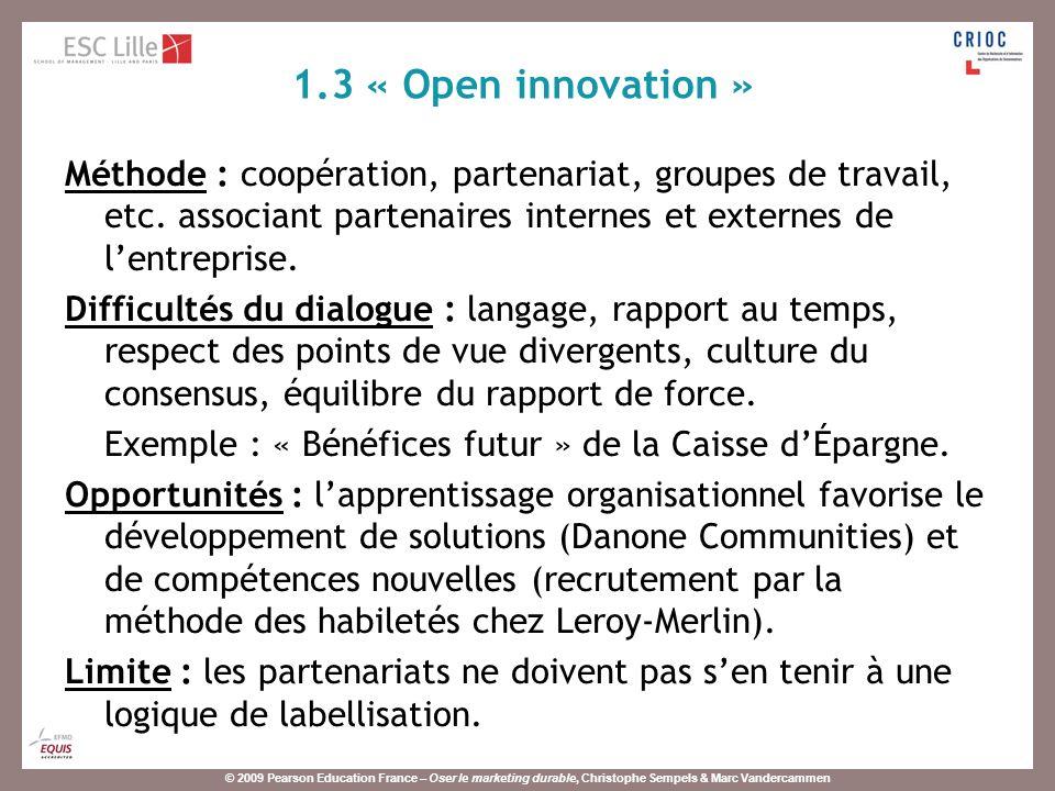 1.3 « Open innovation » Méthode : coopération, partenariat, groupes de travail, etc. associant partenaires internes et externes de l'entreprise.