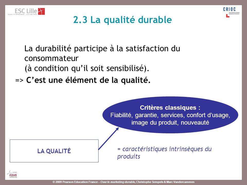 2.3 La qualité durable La durabilité participe à la satisfaction du consommateur (à condition qu'il soit sensibilisé).
