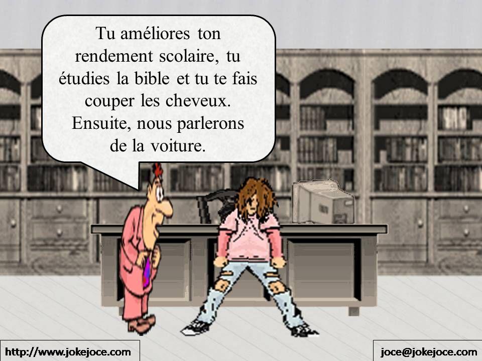 Tu améliores ton rendement scolaire, tu étudies la bible et tu te fais couper les cheveux. Ensuite, nous parlerons