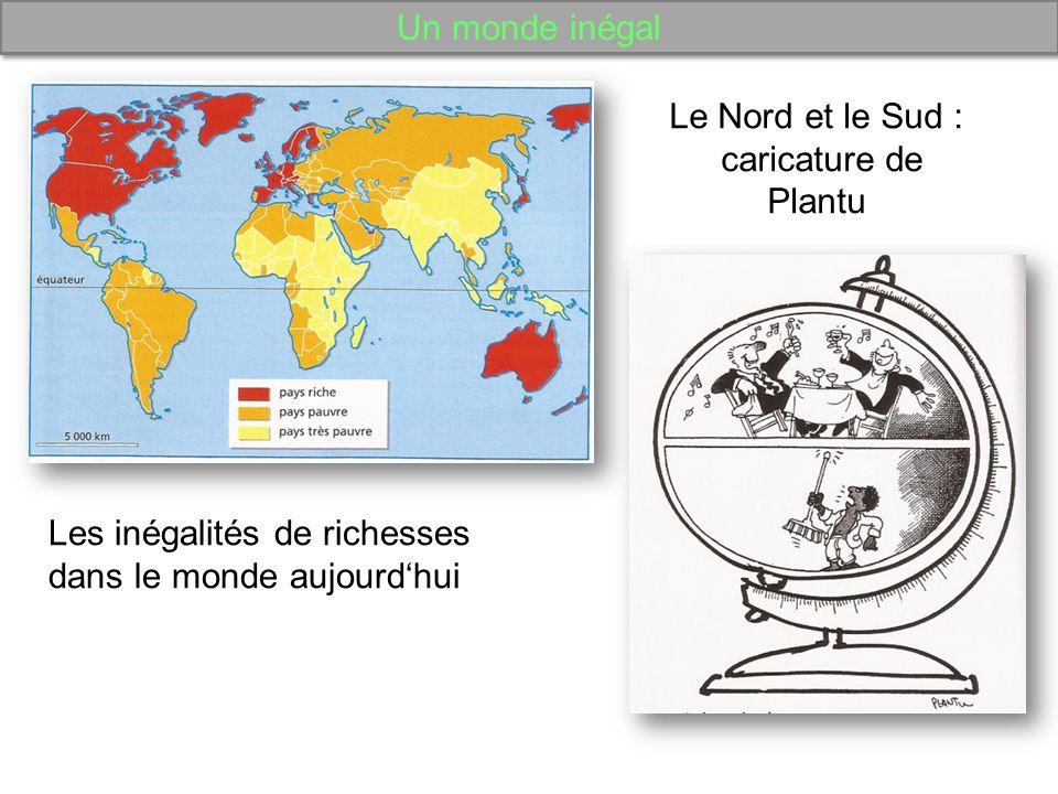 Un monde inégal Le Nord et le Sud : caricature de Plantu.