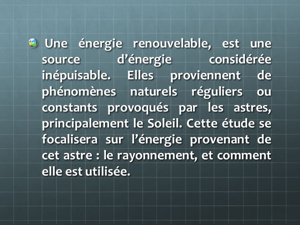Une énergie renouvelable, est une source d'énergie considérée inépuisable.