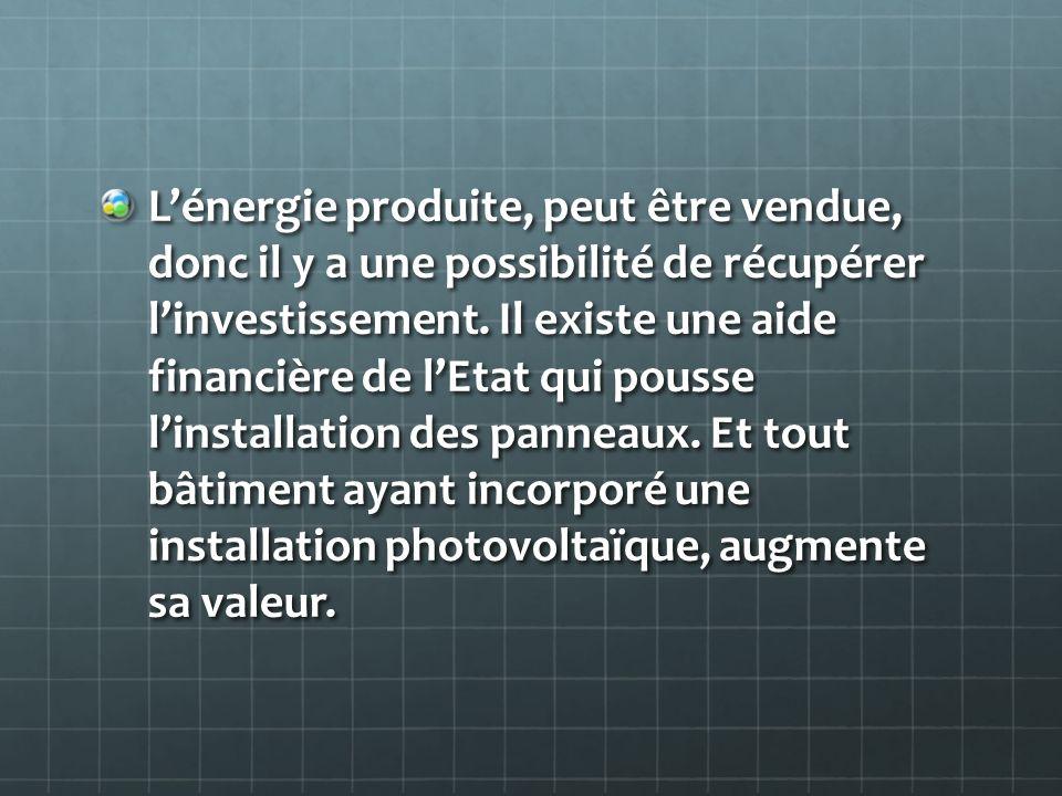 L'énergie produite, peut être vendue, donc il y a une possibilité de récupérer l'investissement.