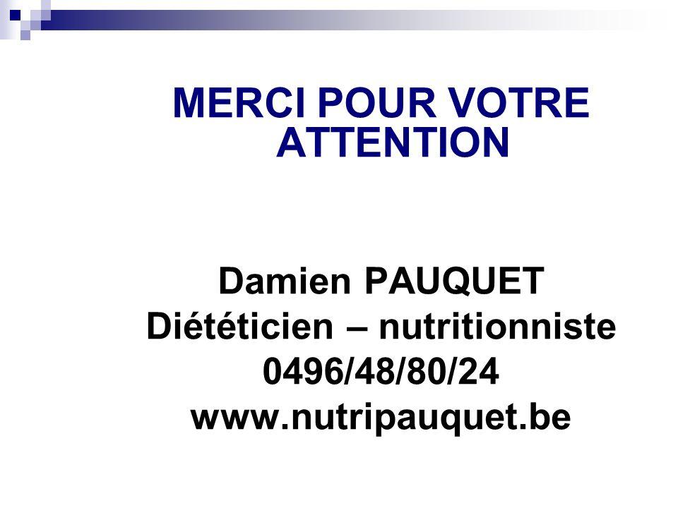 MERCI POUR VOTRE ATTENTION Diététicien – nutritionniste