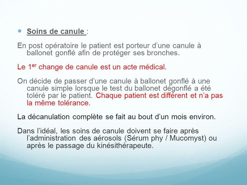 Soins de canule : En post opératoire le patient est porteur d'une canule à ballonet gonflé afin de protéger ses bronches.