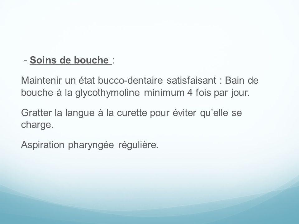 - Soins de bouche : Maintenir un état bucco-dentaire satisfaisant : Bain de bouche à la glycothymoline minimum 4 fois par jour.