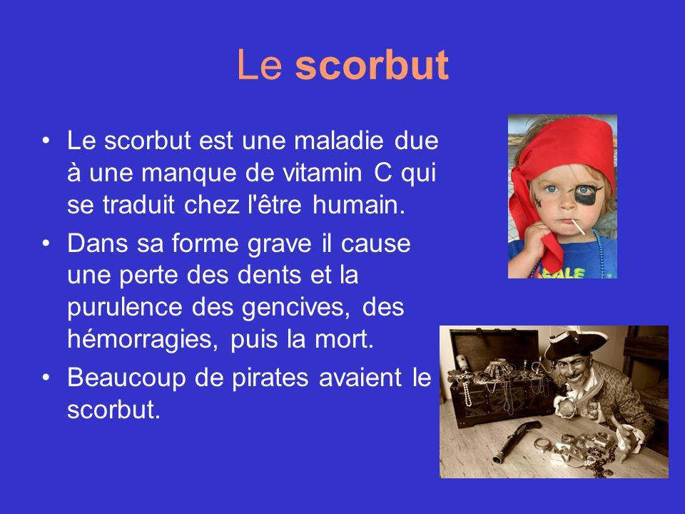 Le scorbut Le scorbut est une maladie due à une manque de vitamin C qui se traduit chez l être humain.