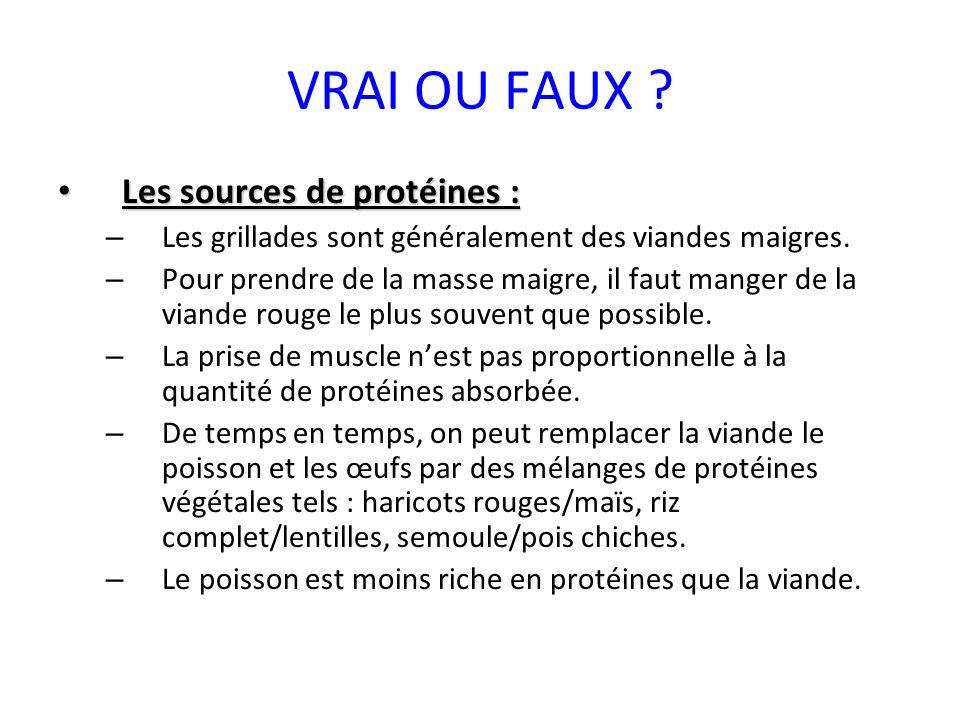 VRAI OU FAUX Les sources de protéines :