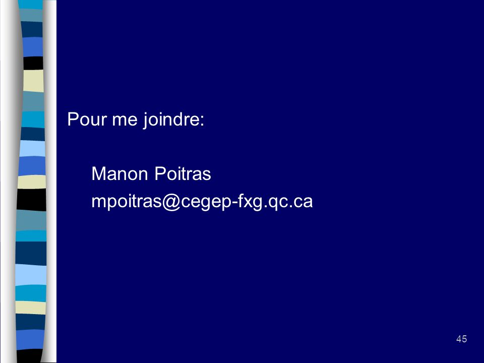 Pour me joindre: Manon Poitras mpoitras@cegep-fxg.qc.ca