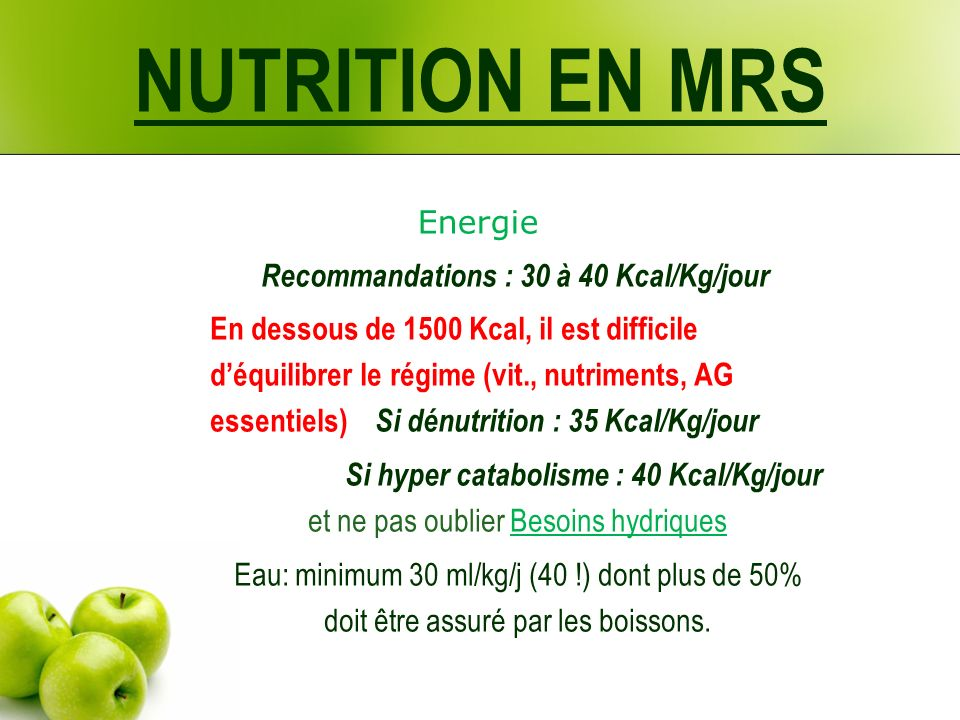 NUTRITION EN MRS Energie Recommandations : 30 à 40 Kcal/Kg/jour