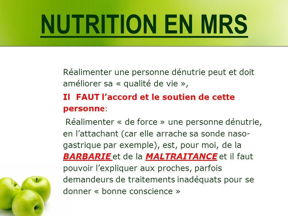 NUTRITION EN MRS Réalimenter une personne dénutrie peut et doit améliorer sa « qualité de vie », Il FAUT l'accord et le soutien de cette personne: