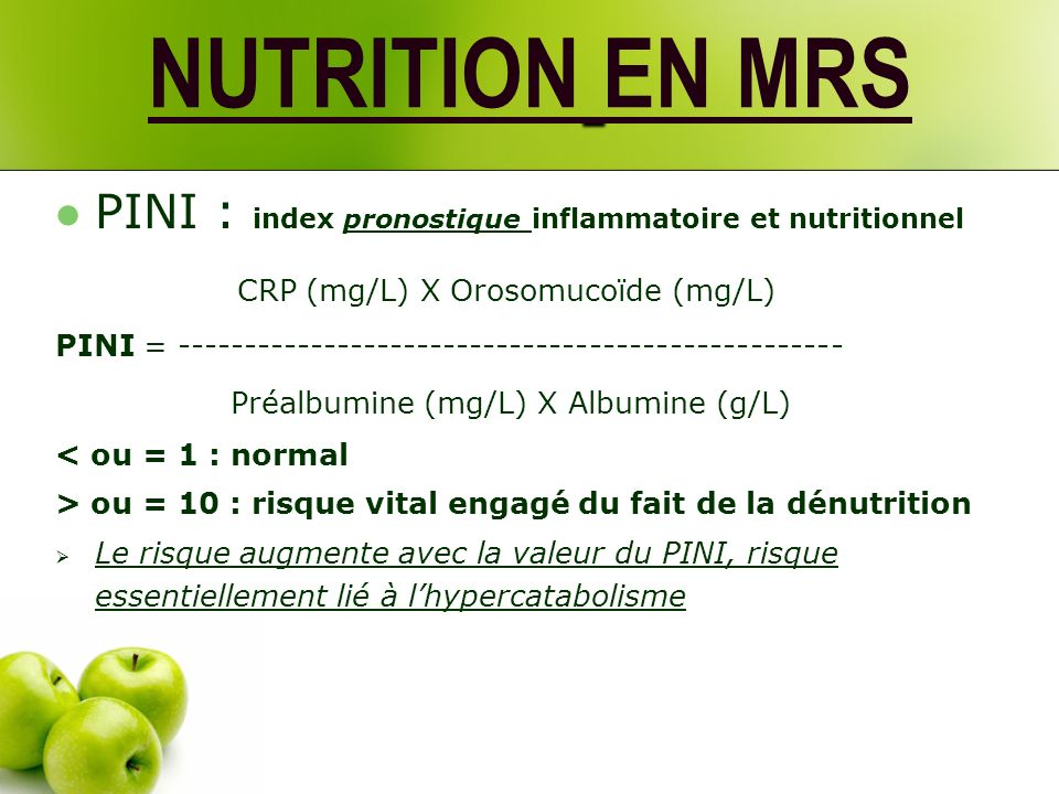 NUTRITION EN MRS PINI : index pronostique inflammatoire et nutritionnel. CRP (mg/L) X Orosomucoïde (mg/L)