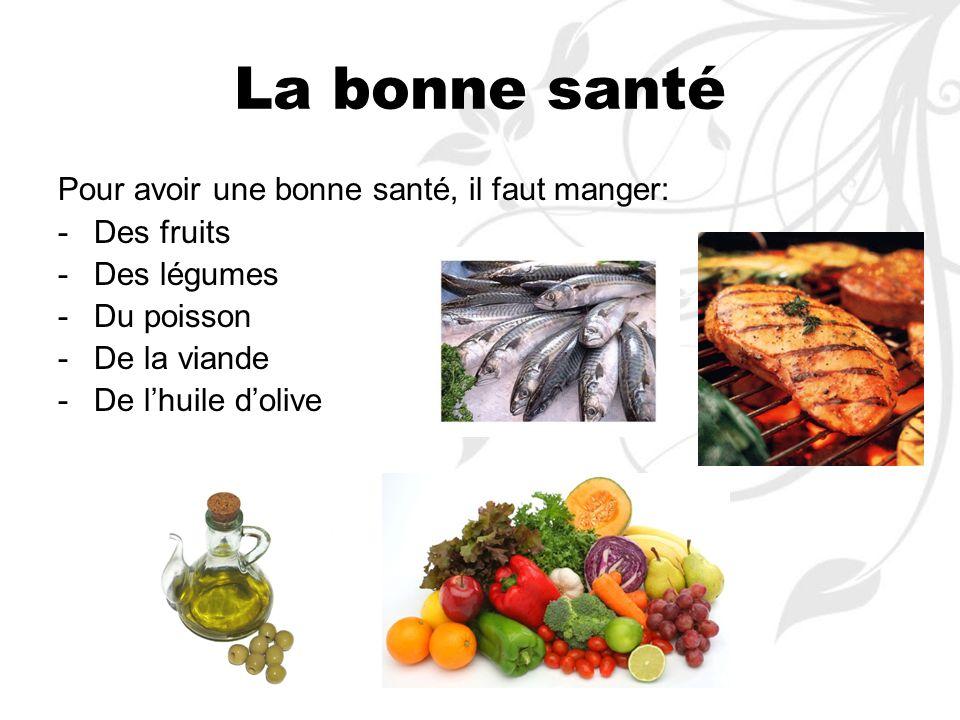 La bonne santé Pour avoir une bonne santé, il faut manger: Des fruits