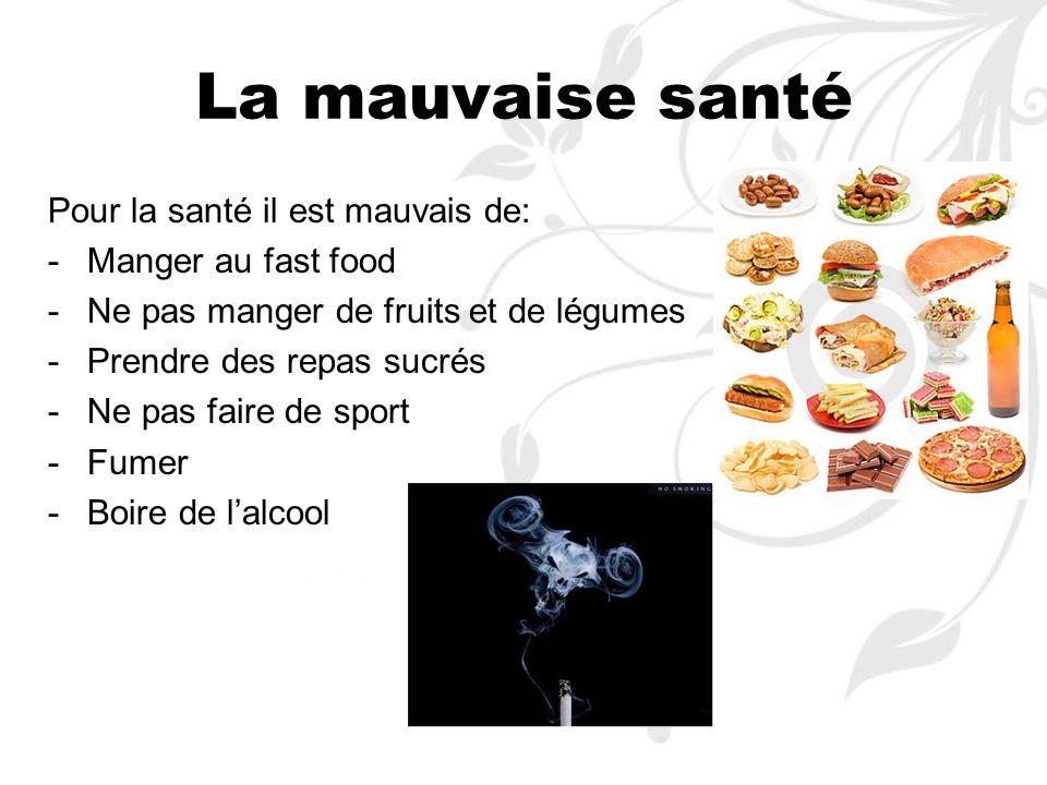 La mauvaise santé Pour la santé il est mauvais de: Manger au fast food