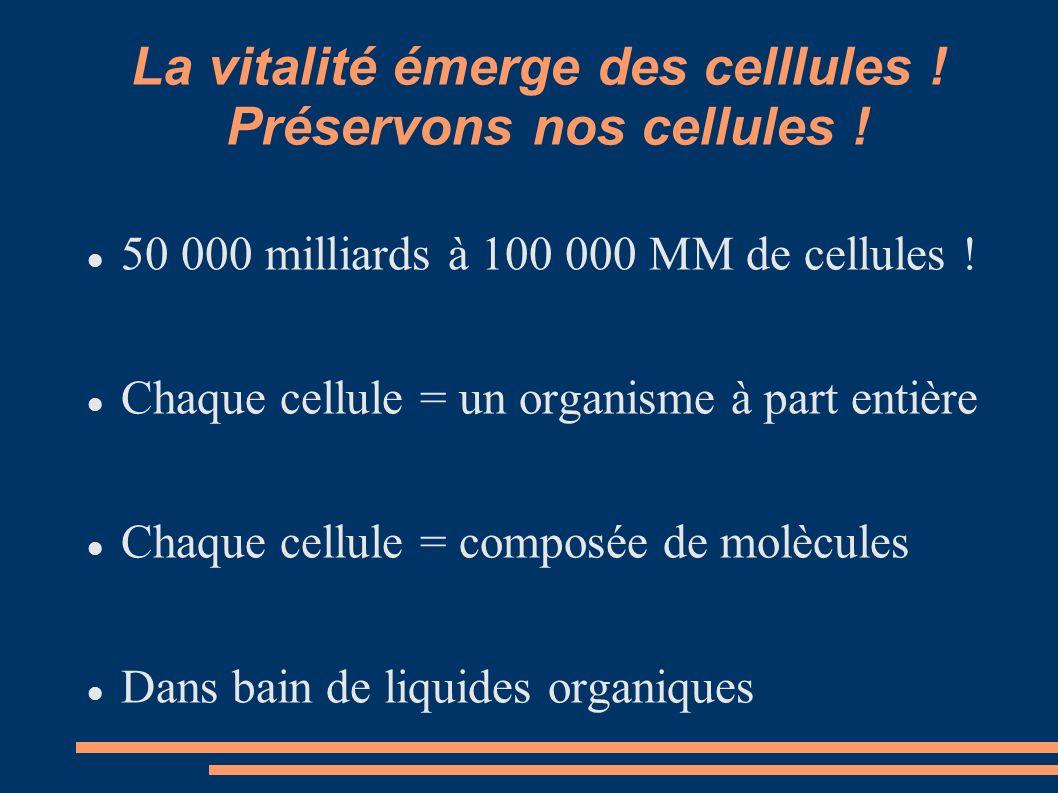 La vitalité émerge des celllules ! Préservons nos cellules !