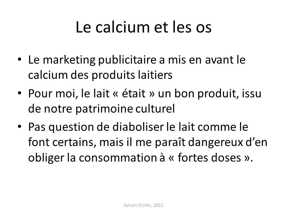 Le calcium et les os Le marketing publicitaire a mis en avant le calcium des produits laitiers.