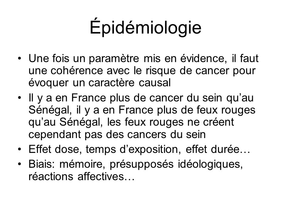 Épidémiologie Une fois un paramètre mis en évidence, il faut une cohérence avec le risque de cancer pour évoquer un caractère causal.