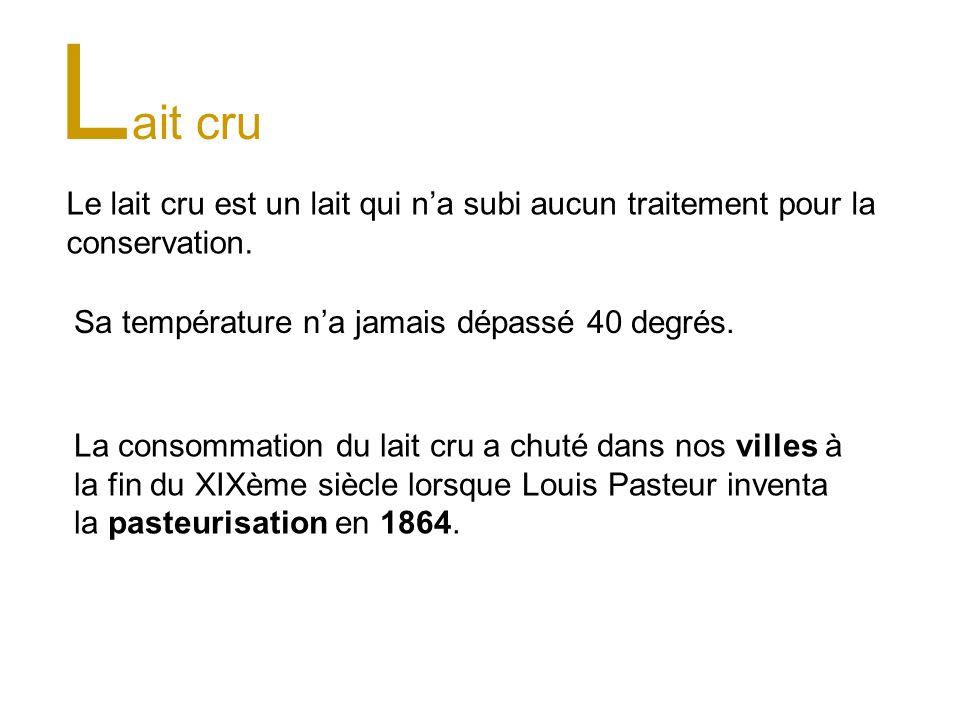 Lait cru Le lait cru est un lait qui n'a subi aucun traitement pour la conservation. Sa température n'a jamais dépassé 40 degrés.