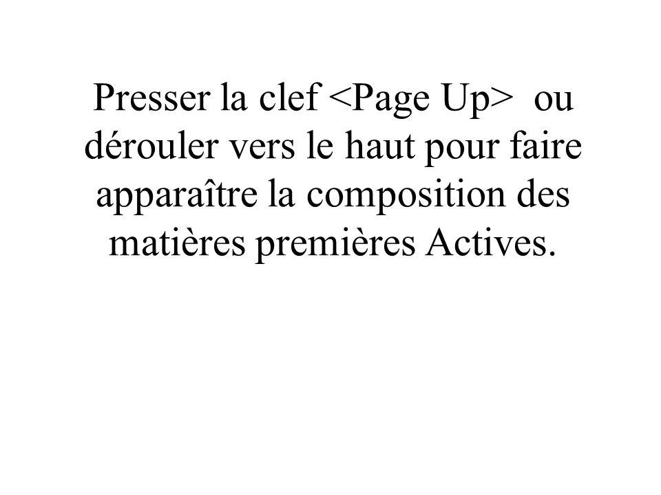 Presser la clef <Page Up> ou dérouler vers le haut pour faire apparaître la composition des matières premières Actives.