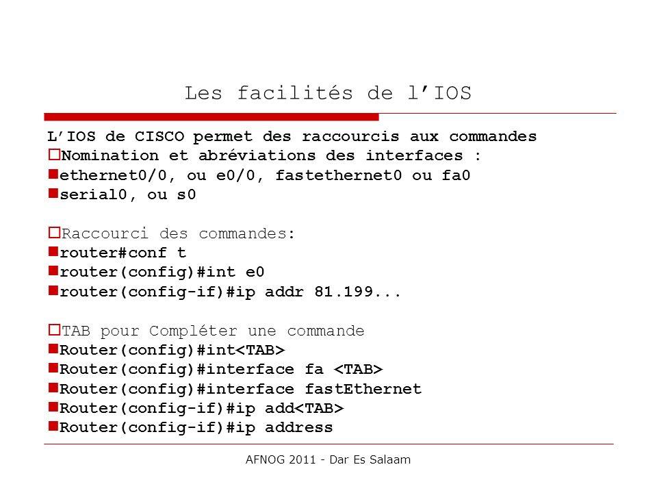 Les facilités de l'IOS L'IOS de CISCO permet des raccourcis aux commandes. Nomination et abréviations des interfaces :