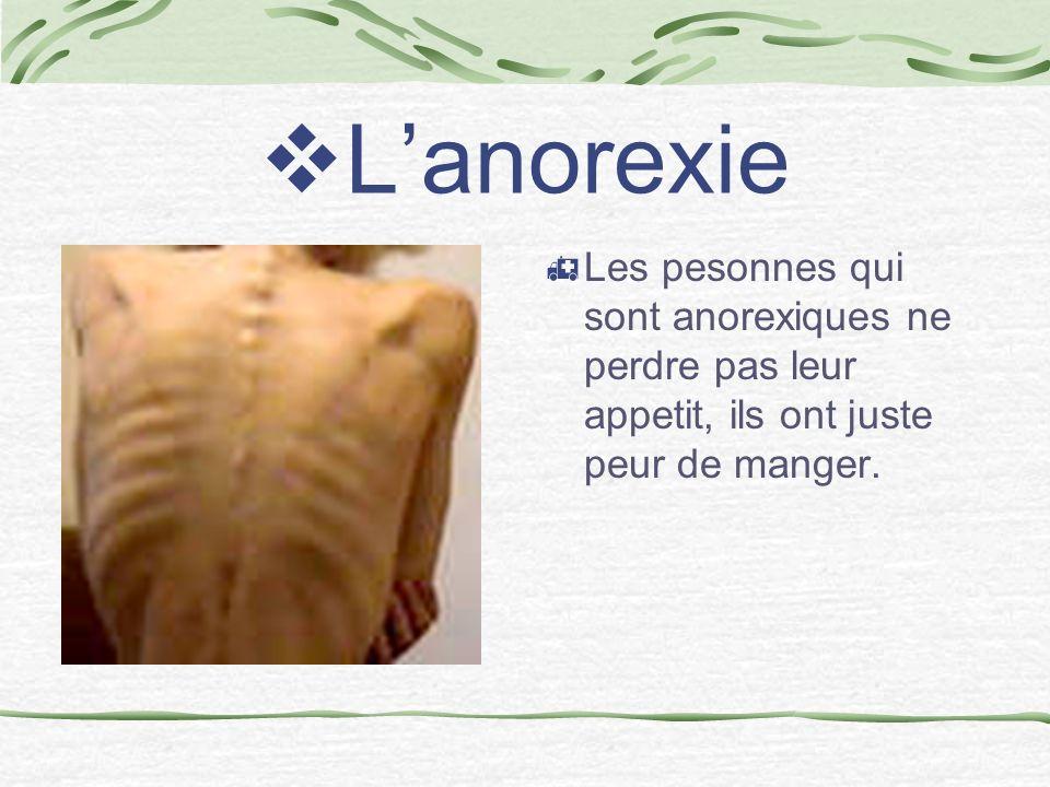 L'anorexie Les pesonnes qui sont anorexiques ne perdre pas leur appetit, ils ont juste peur de manger.