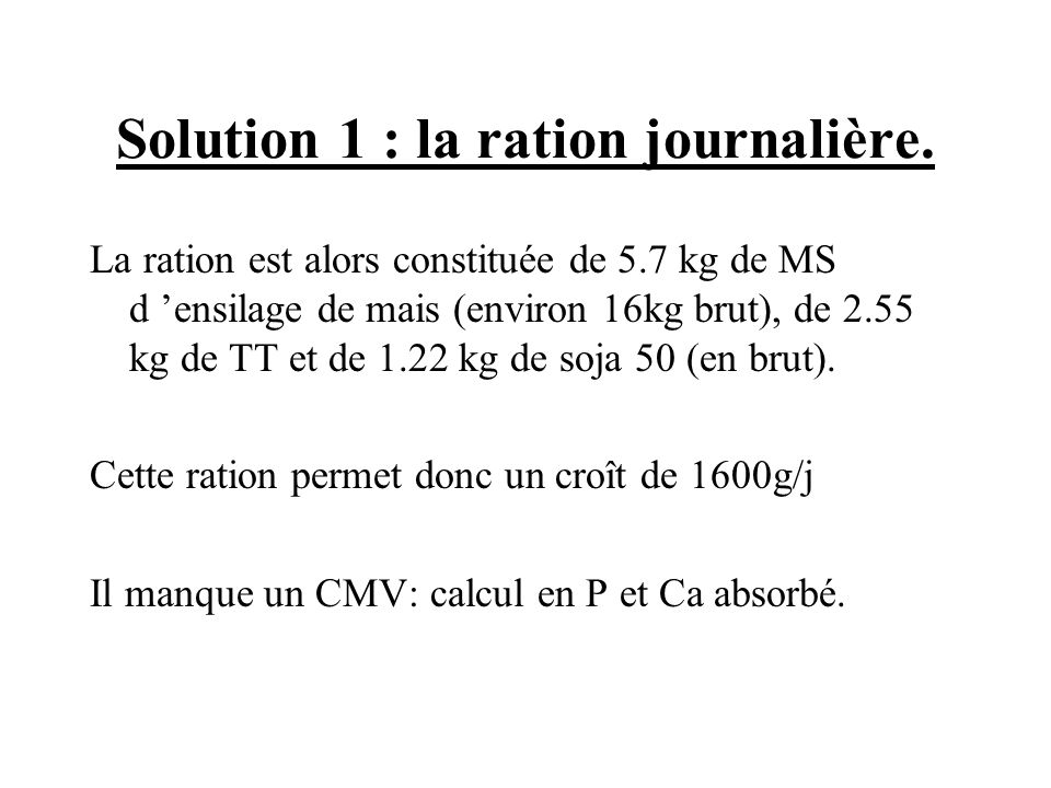 Solution 1 : la ration journalière.