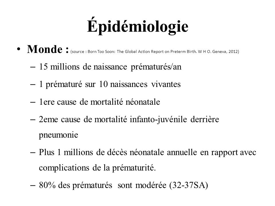 Épidémiologie Monde : (source : Born Too Soon: The Global Action Report on Preterm Birth. W H O. Geneva, 2012)