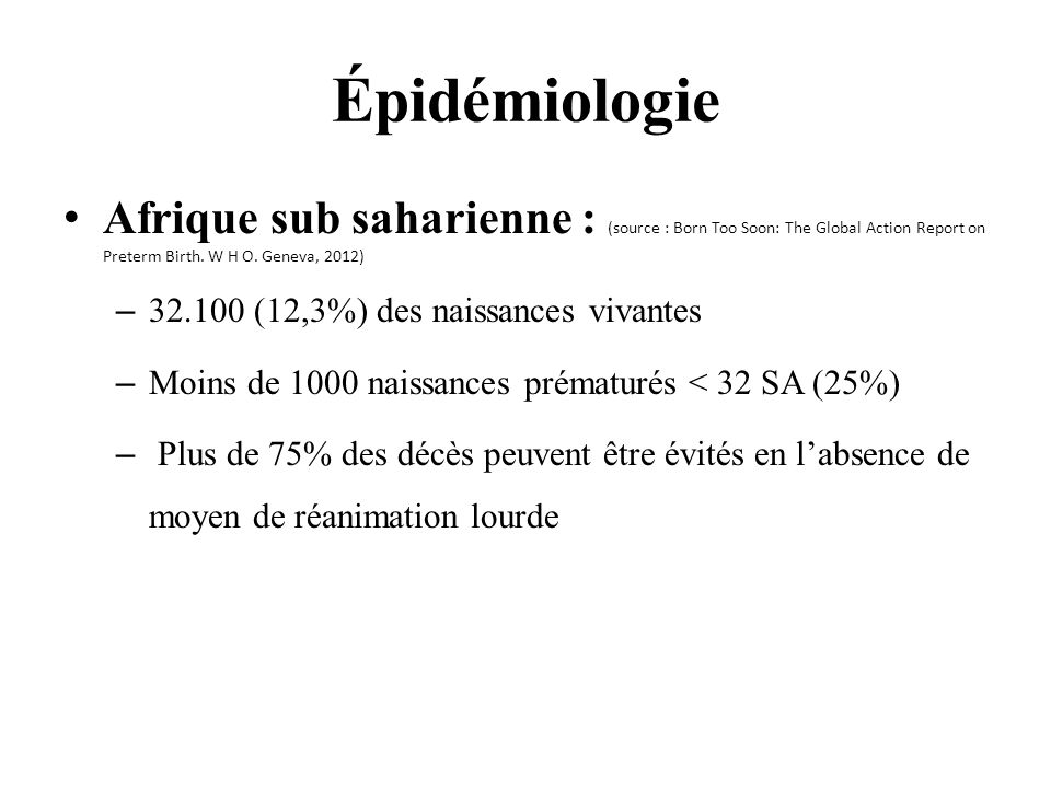 Épidémiologie Afrique sub saharienne : (source : Born Too Soon: The Global Action Report on Preterm Birth. W H O. Geneva, 2012)