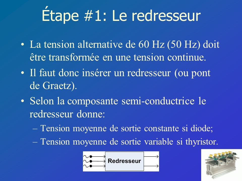 Étape #1: Le redresseur La tension alternative de 60 Hz (50 Hz) doit être transformée en une tension continue.