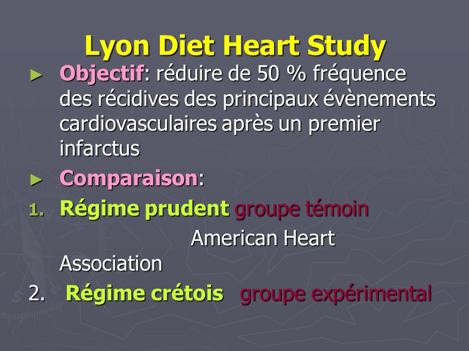 Lyon Diet Heart Study Objectif: réduire de 50 % fréquence des récidives des principaux évènements cardiovasculaires après un premier infarctus.