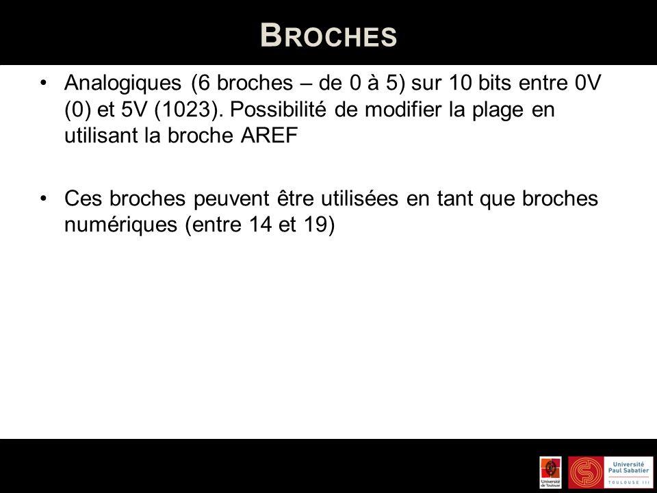 Broches Analogiques (6 broches – de 0 à 5) sur 10 bits entre 0V (0) et 5V (1023). Possibilité de modifier la plage en utilisant la broche AREF.
