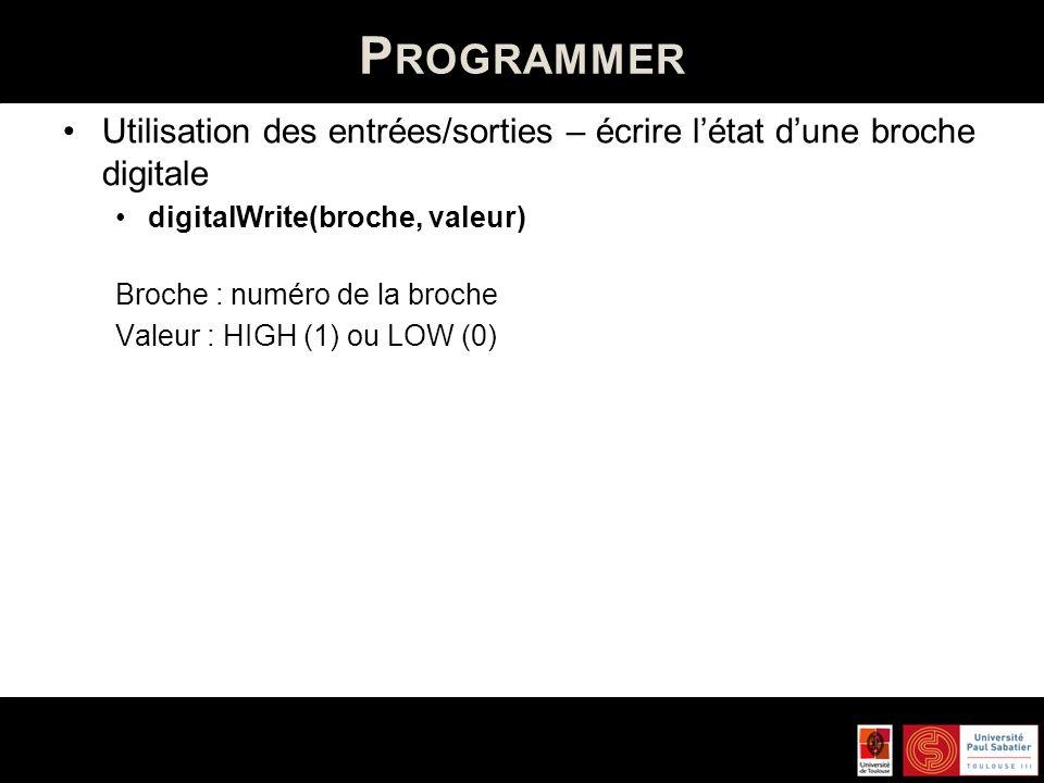 Programmer Utilisation des entrées/sorties – écrire l'état d'une broche digitale. digitalWrite(broche, valeur)