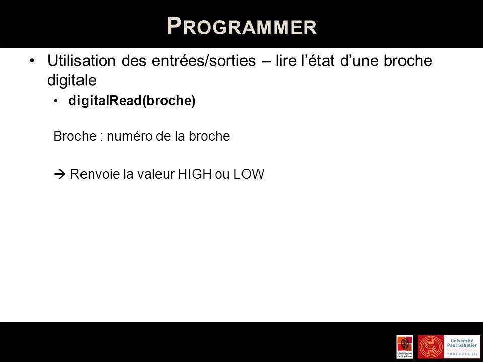 Programmer Utilisation des entrées/sorties – lire l'état d'une broche digitale. digitalRead(broche)