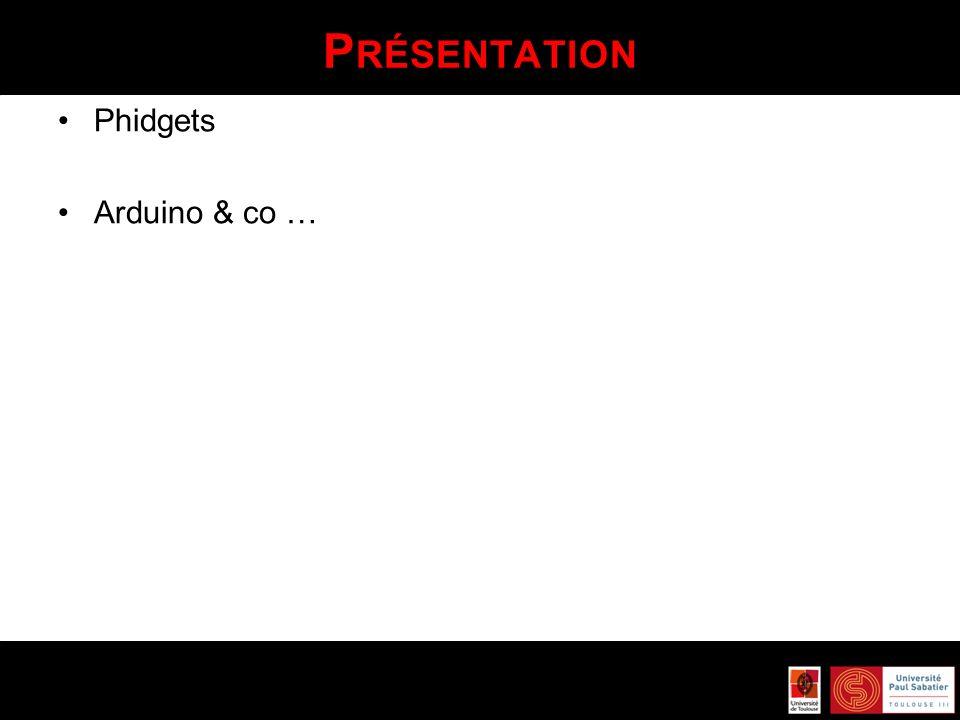 Présentation Phidgets Arduino & co …