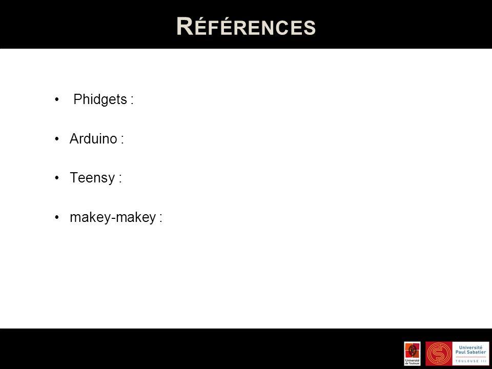 Références Phidgets : Arduino : Teensy : makey-makey :