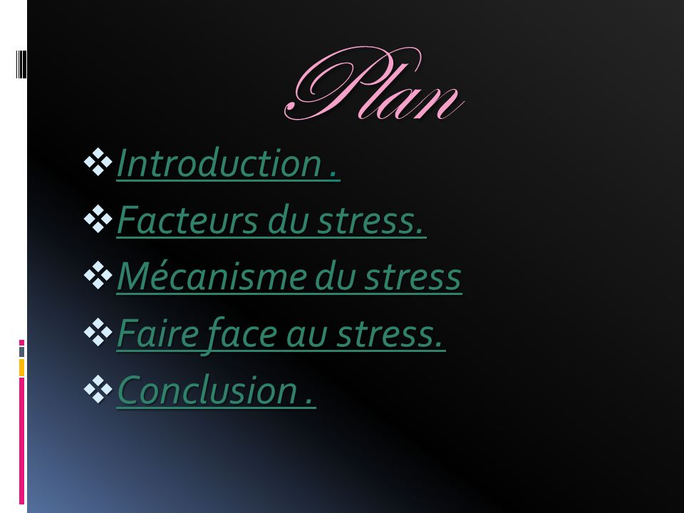Plan Introduction . Facteurs du stress. Mécanisme du stress