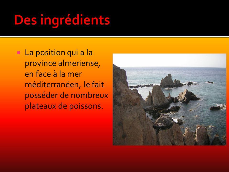 Des ingrédients La position qui a la province almeriense, en face à la mer méditerranéen, le fait posséder de nombreux plateaux de poissons.