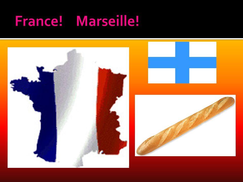 France! Marseille!