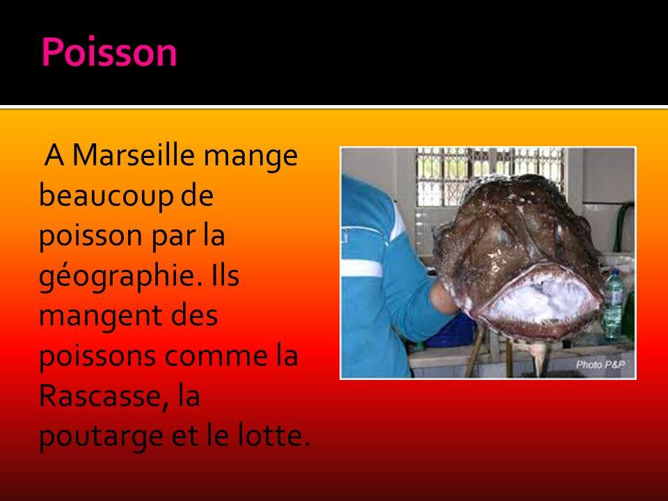 Poisson A Marseille mange beaucoup de poisson par la géographie.