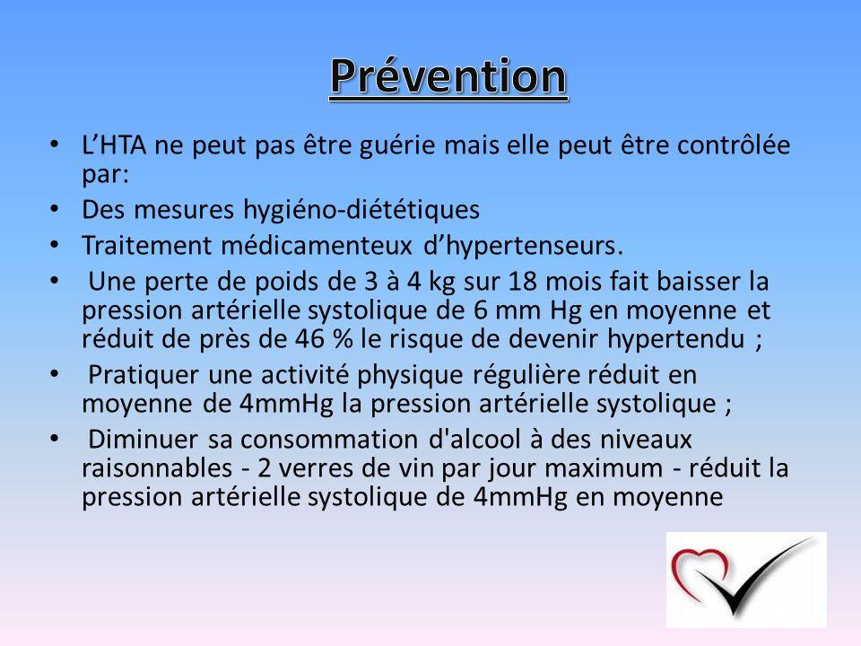 Prévention L'HTA ne peut pas être guérie mais elle peut être contrôlée par: Des mesures hygiéno-diététiques.