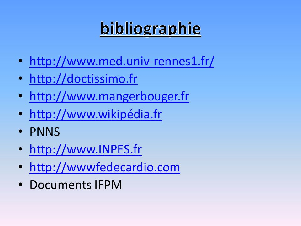 bibliographie http://www.med.univ-rennes1.fr/ http://doctissimo.fr