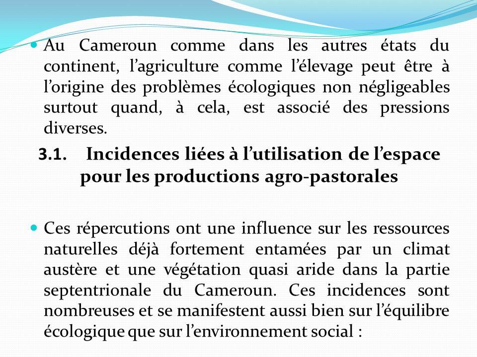 Au Cameroun comme dans les autres états du continent, l'agriculture comme l'élevage peut être à l'origine des problèmes écologiques non négligeables surtout quand, à cela, est associé des pressions diverses.