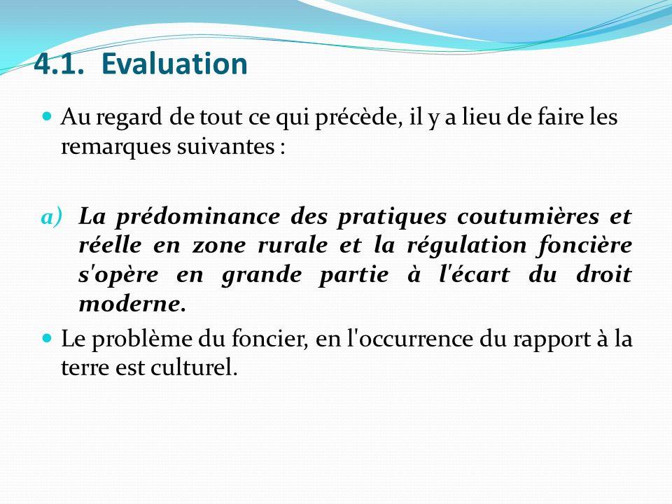 4.1. Evaluation Au regard de tout ce qui précède, il y a lieu de faire les remarques suivantes :