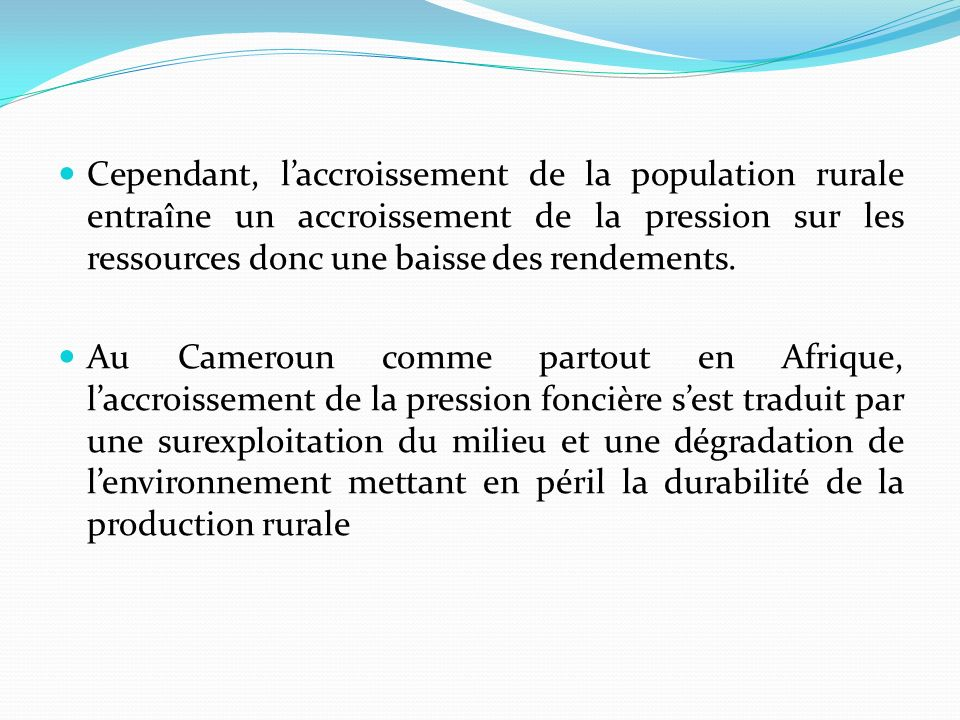 Cependant, l'accroissement de la population rurale entraîne un accroissement de la pression sur les ressources donc une baisse des rendements.