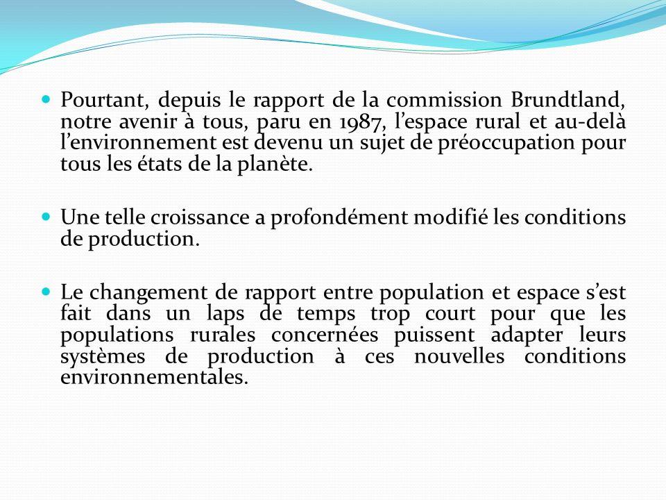 Pourtant, depuis le rapport de la commission Brundtland, notre avenir à tous, paru en 1987, l'espace rural et au-delà l'environnement est devenu un sujet de préoccupation pour tous les états de la planète.