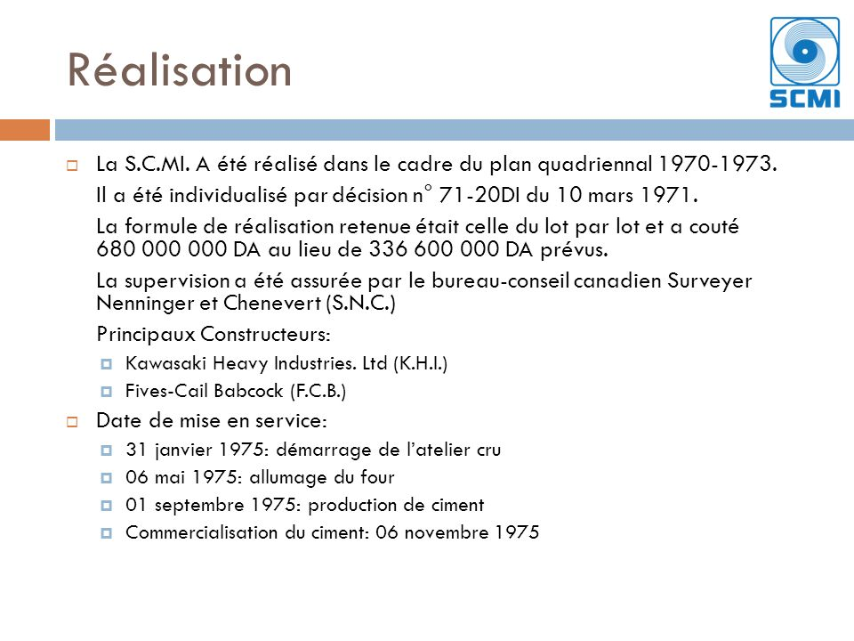 Réalisation La S.C.MI. A été réalisé dans le cadre du plan quadriennal 1970-1973. Il a été individualisé par décision n° 71-20DI du 10 mars 1971.