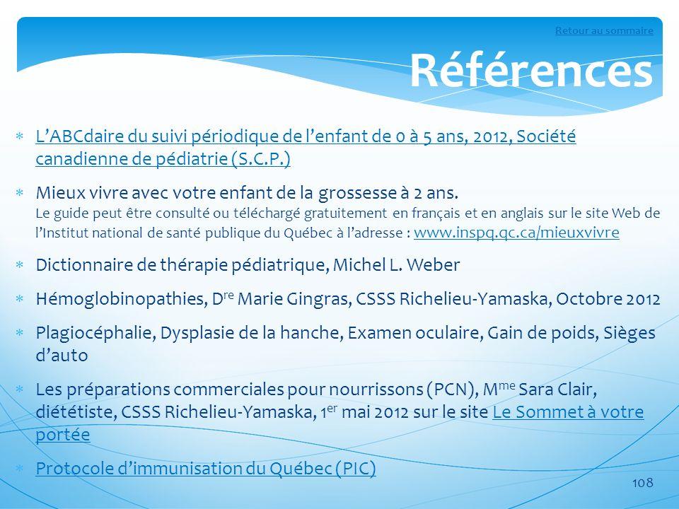Retour au sommaire Références. L'ABCdaire du suivi périodique de l'enfant de 0 à 5 ans, 2012, Société canadienne de pédiatrie (S.C.P.)