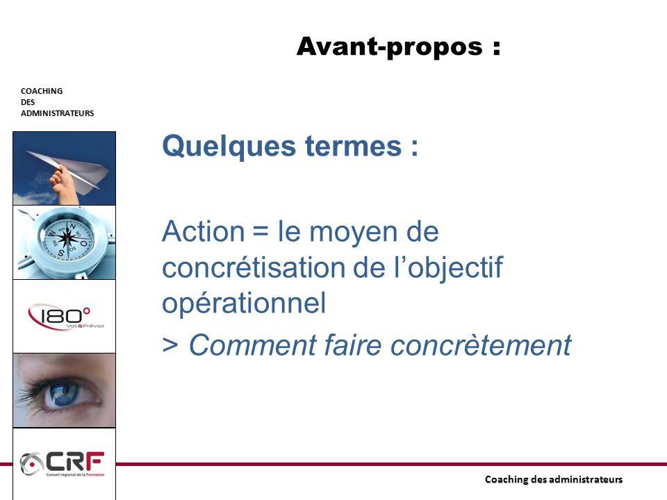 Avant-propos : Quelques termes : Action = le moyen de concrétisation de l'objectif opérationnel > Comment faire concrètement