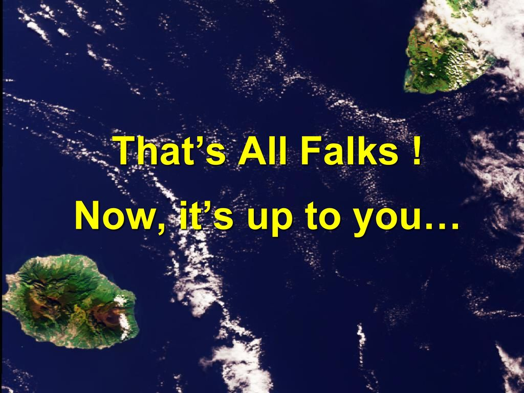 That's All Falks ! Now, it's up to you…